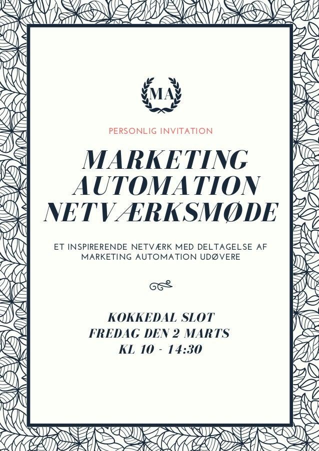 PERSONLIG INVITATION KOKKEDAL SLOT FREDAG DEN 2 MARTS KL 10 - 14:30 MARKETING AUTOMATION NETV�RKSM�DE ET INSPIRERENDE NETV...