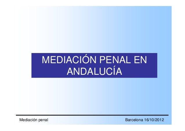 MEDIACIÓN PENAL EN               ANDALUCÍAMediación penal          Barcelona 16/10/2012