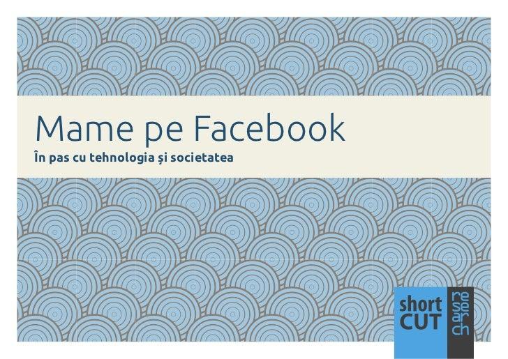 Mame pe FacebookÎn pas cu tehnologia și societatea