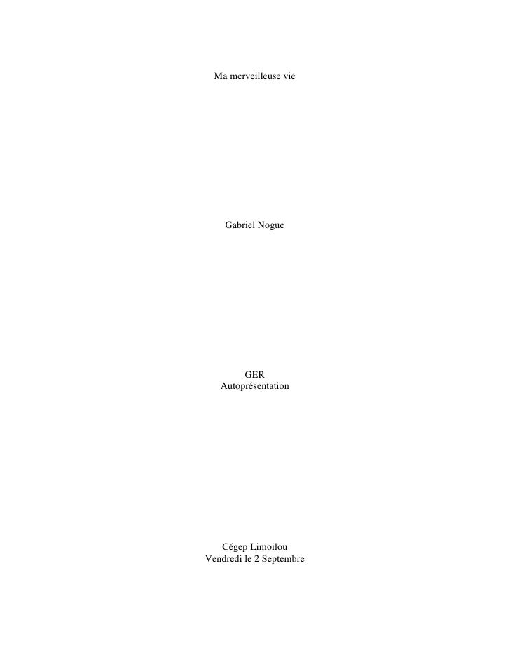 Ma merveilleuse vie<br />Gabriel Nogue <br />GER<br />Autoprésentation<br />Cégep Limoilou<br />Vendredi le 2 Septembre<br...