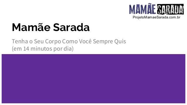 Mamãe Sarada Tenha o Seu Corpo Como Você Sempre Quis (em 14 minutos por dia) é possível ter o corpo dos sonhos facilmente ...