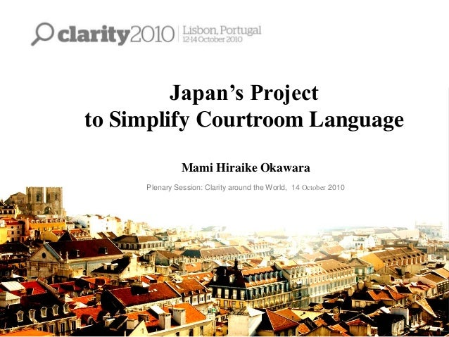 Japan's Project to Simplify Courtroom Language Mami Hiraike Okawara Plenary Session: Clarity around the World, 14 October ...