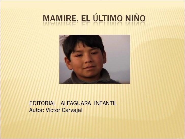 EDITORIAL  ALFAGUARA  INFANTIL Autor: Víctor Carvajal