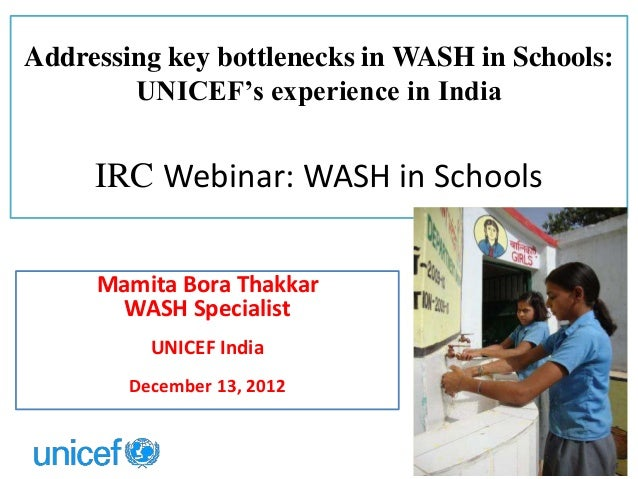 Addressing key bottlenecks in WASH in Schools:UNICEF's experience in IndiaIRC Webinar: WASH in SchoolsMamita Bora ThakkarW...
