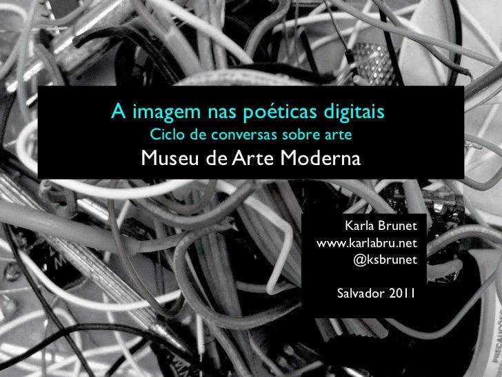 A imagem nas poéticas digitais    Ciclo de conversas sobre arte   Museu de Arte Moderna                              Karla...