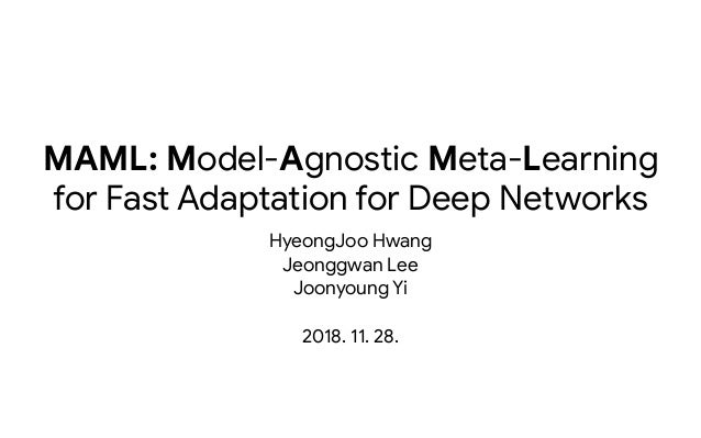 MAML: Model-Agnostic Meta-Learning  for Fast Adaptation for Deep Networks HyeongJoo Hwang  Jeonggwan Lee  Joonyoung Yi  20...