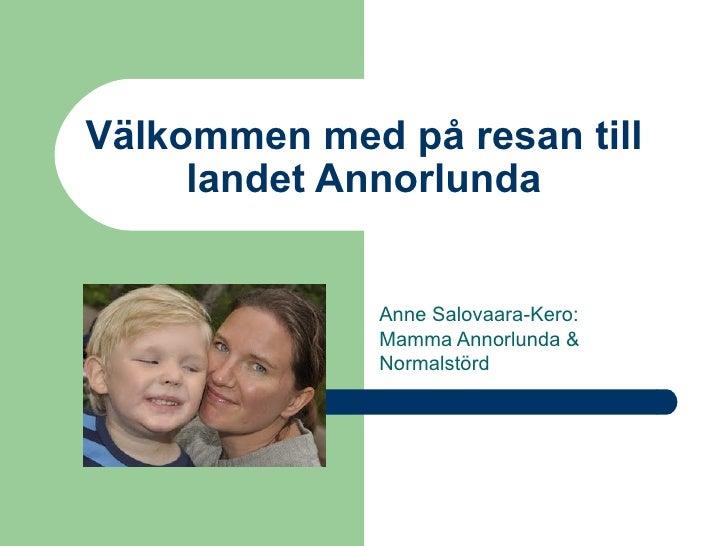 Välkommen med på resan till     landet Annorlunda              Anne Salovaara-Kero:              Mamma Annorlunda &       ...