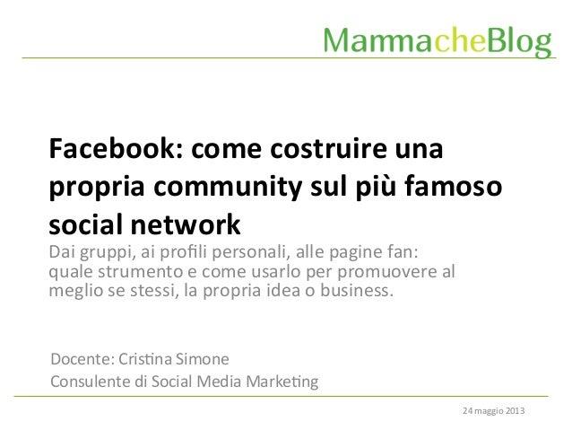 24 maggio 2013 Facebook: come costruire una propria community sul più famoso social network Do...