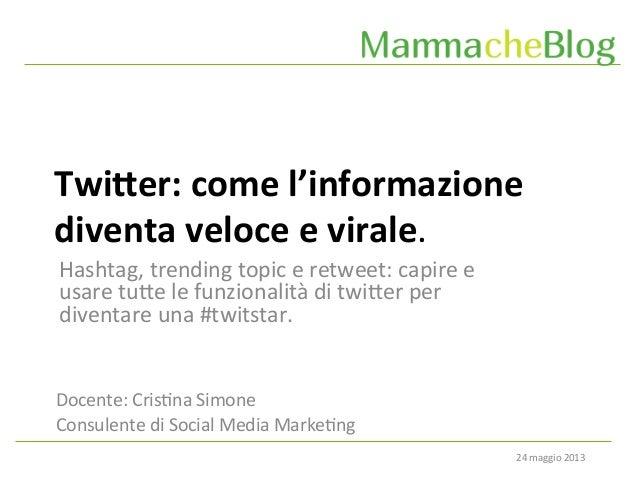24 maggio 2013 Twi$er: come l'informazione diventa veloce e virale. Docente: Cris6na Simone Cons...