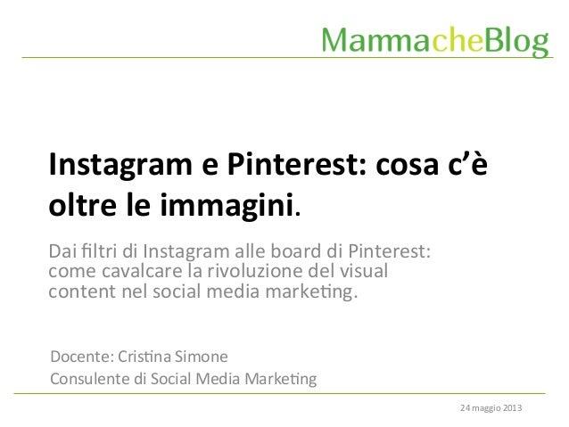 24 maggio 2013 Instagram e Pinterest: cosa c'è oltre le immagini. Docente: Cris6na Simone Cons...