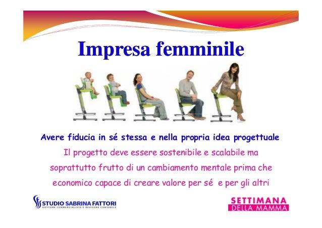 Impresa femminileImpresa femminile Il progetto deve essere sostenibile e scalabile ma soprattutto frutto di un cambiamento...