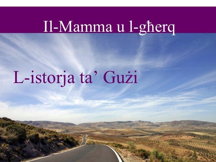 Il-Mamma u l-g ħ erq <ul><li>L-istorja ta' Gu ż i </li></ul>