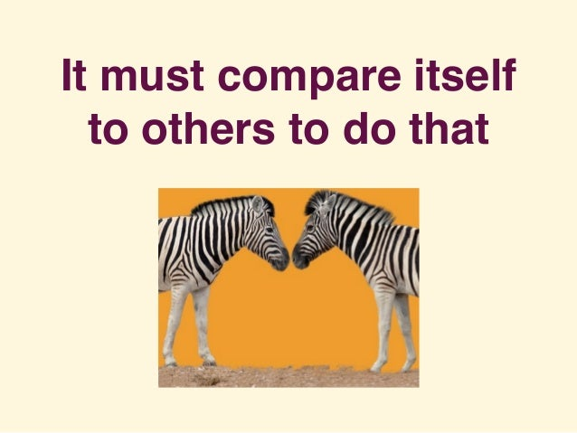 It must compare itself to others to do that