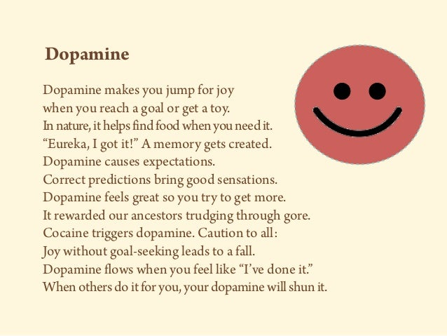 """Dopamine Dopamine makes you jump for joy when you reach a goal or get a toy. Innature,ithelpsfindfoodwhenyouneedit. """"Eurek..."""