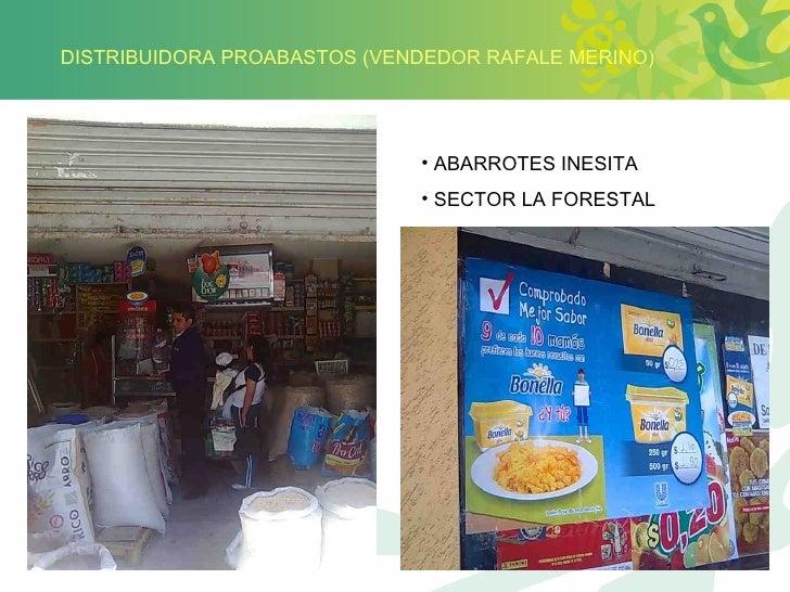 DISTRIBUIDORA PROABASTOS (VENDEDOR RAFALE MERINO) <ul><li>ABARROTES INESITA </li></ul><ul><li>SECTOR LA FORESTAL </li></ul>