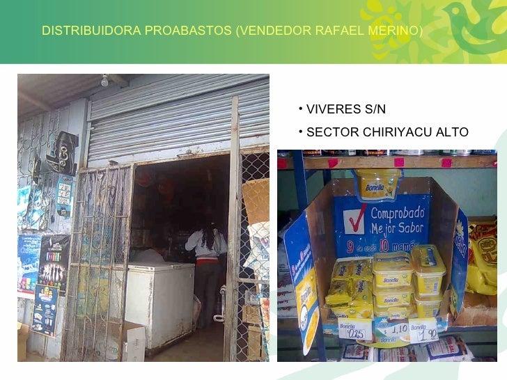 DISTRIBUIDORA PROABASTOS (VENDEDOR RAFAEL MERINO) <ul><li>VIVERES S/N </li></ul><ul><li>SECTOR CHIRIYACU ALTO </li></ul>