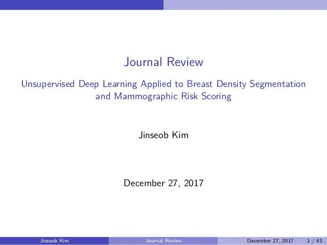 Journal Review Unsupervised Deep Learning Applied to Breast Density Segmentation and Mammographic Risk Scoring Jinseob Kim...