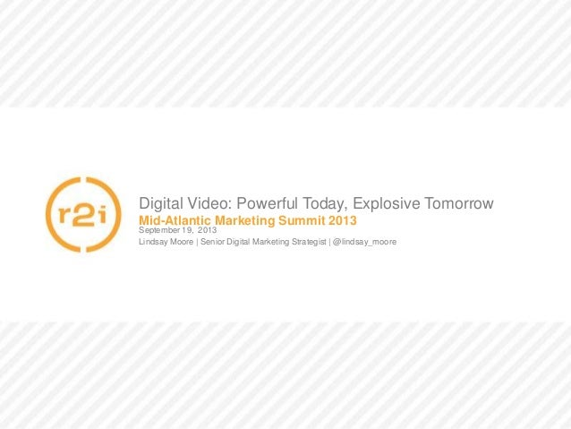Digital Video: Powerful Today, Explosive Tomorrow | @lindsay_moore September 19, 2013 Lindsay Moore | Senior Digital Marke...