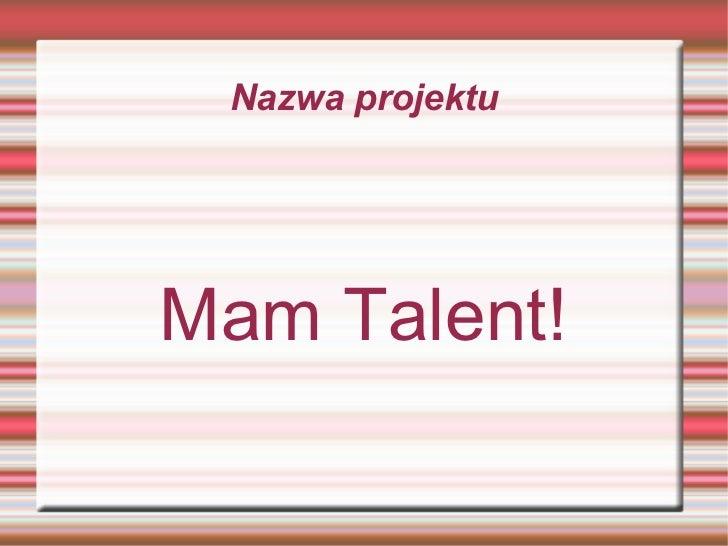 Nazwa projektu Mam Talent!