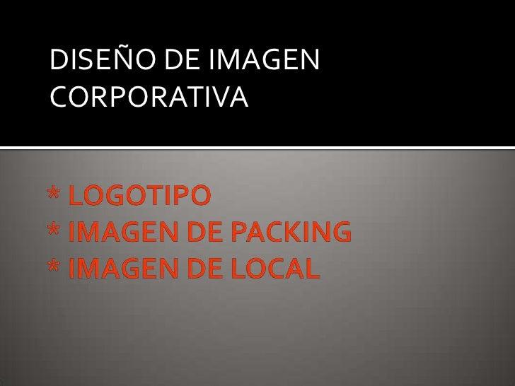 DISEÑO DE IMAGEN CORPORATIVA<br />* LOGOTIPO* IMAGEN DE PACKING* IMAGEN DE LOCAL<br />