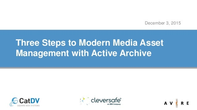 Three Steps to Modern Media Asset Management with Active Archive December 3, 2015