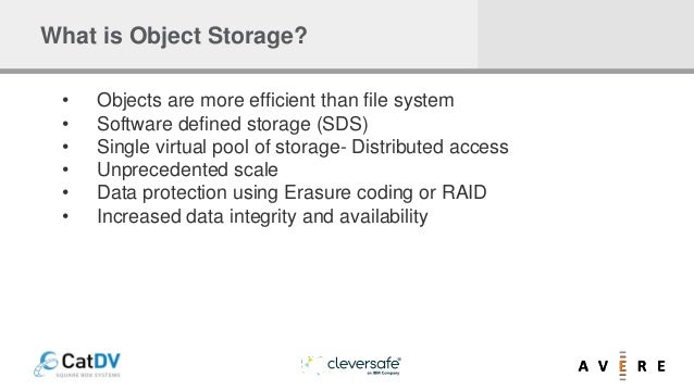 What is Object Storage? • Objects are more efficient than file system • Software defined storage (SDS) • Single virtual po...