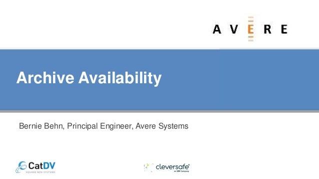 Archive Availability Bernie Behn, Principal Engineer, Avere Systems