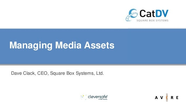 Managing Media Assets Dave Clack, CEO, Square Box Systems, Ltd.