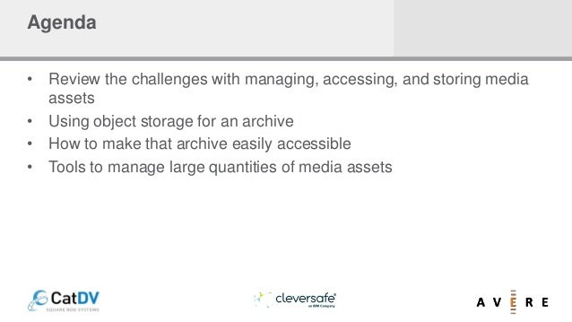 Agenda • Review the challenges with managing, accessing, and storing media assets • Using object storage for an archive • ...