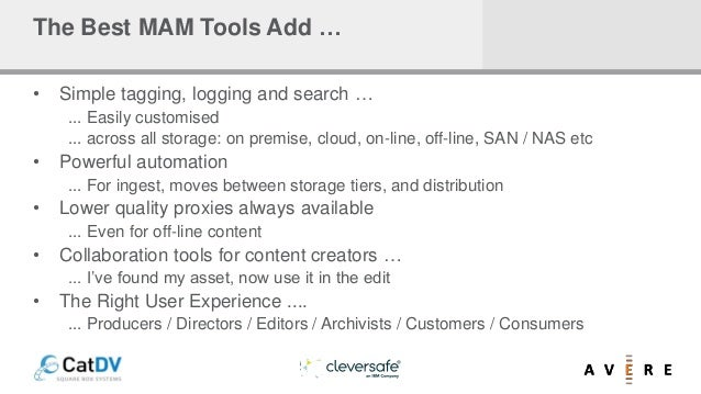 The Best MAM Tools Add … • Simple tagging, logging and search … ... Easily customised ... across all storage: on premise, ...