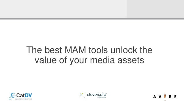 The best MAM tools unlock the value of your media assets