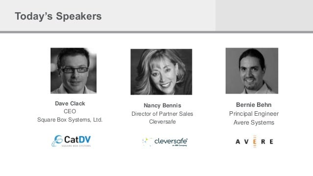 Today's Speakers Dave Clack CEO Square Box Systems, Ltd. Nancy Bennis Director of Partner Sales Cleversafe Bernie Behn Pri...