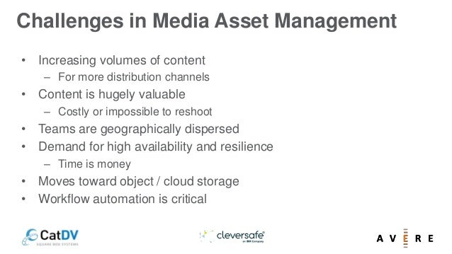 Challenges in Media Asset Management • Increasing volumes of content – For more distribution channels • Content is hugely ...
