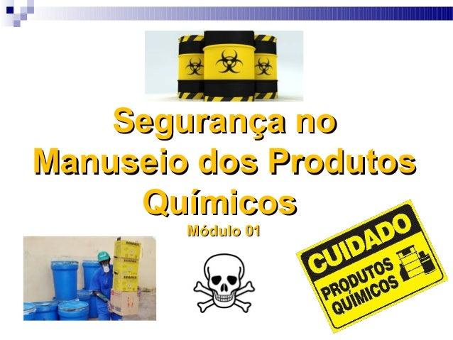 Segurança noSegurança no Manuseio dos ProdutosManuseio dos Produtos QuímicosQuímicos Módulo 01Módulo 01