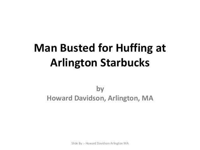 Man Busted for Huffing at Arlington Starbucks by Howard Davidson, Arlington, MA  Slide By :- Howard Davidson Arlington MA