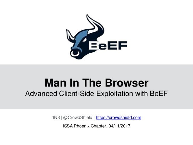 Man In The Browser Advanced Client-Side Exploitation with BeEF 1N3 | @CrowdShield | https://crowdshield.com ISSA Phoenix C...