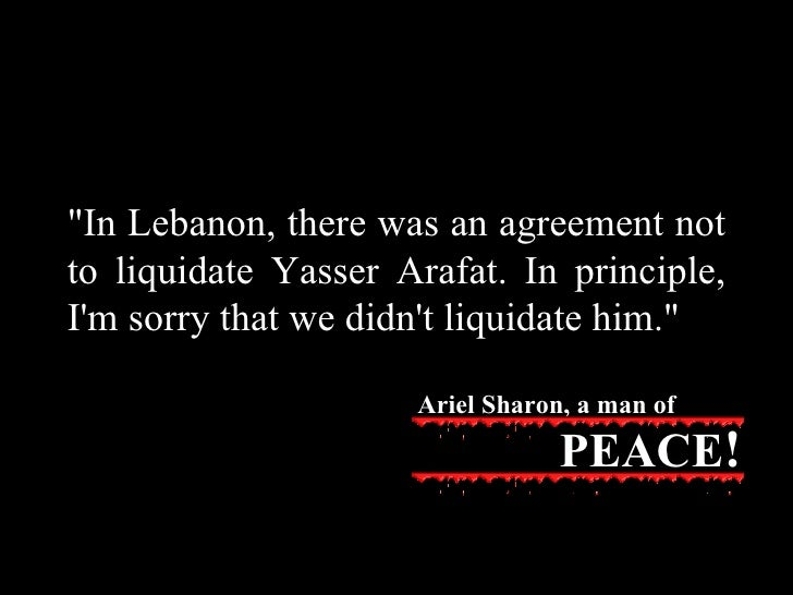 """""""In Lebanon, there was an agreement not to liquidate Yasser Arafat. In principle, I'm sorry that we didn't liquidate ..."""