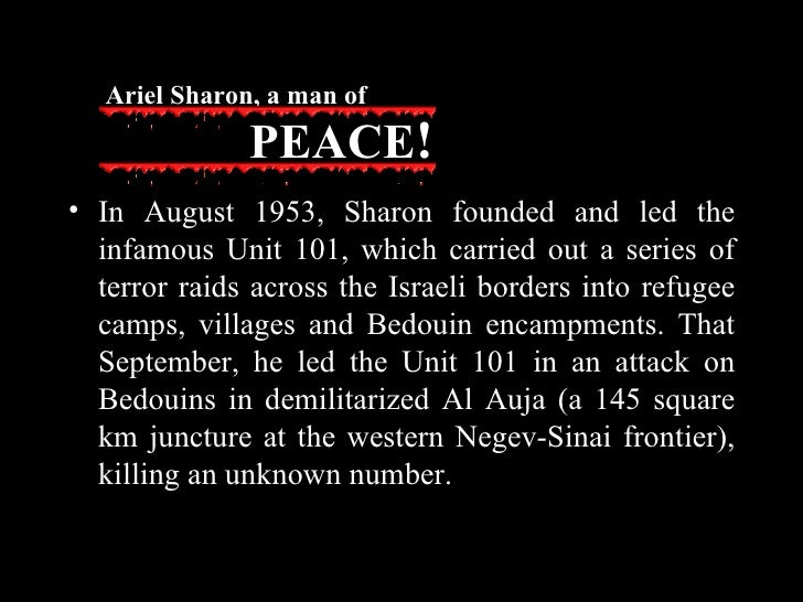 <ul><li>In August 1953, Sharon founded and led the infamous Unit 101, which carried out a series of terror raids across th...