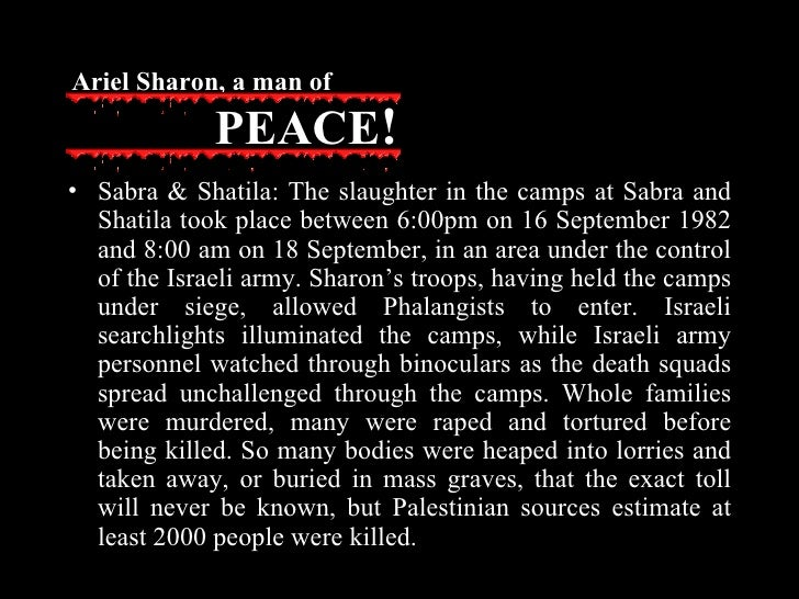 <ul><li>Sabra & Shatila: The slaughter in the camps at Sabra and Shatila took place between 6:00pm on 16 September 1982 an...