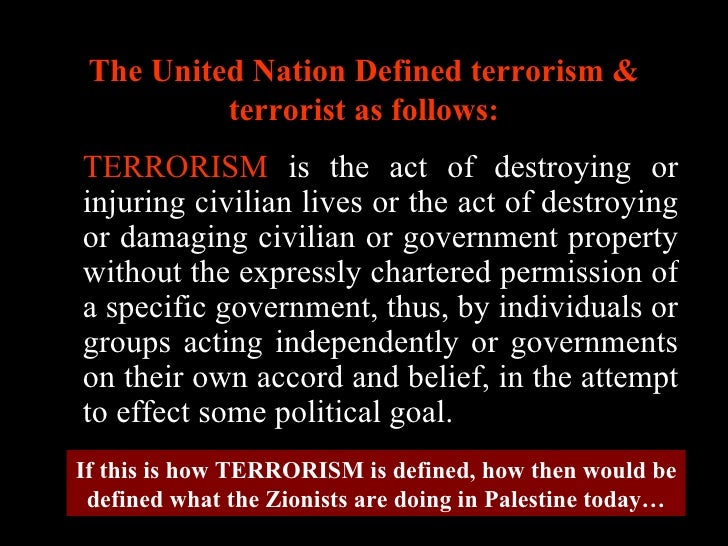<ul><li>TERRORISM  is the act of destroying or injuring civilian lives or the act of destroying or damaging civilian or go...