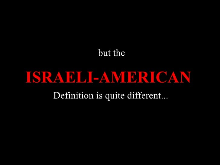 but the   ISRAELI-AMERICAN   Definition is quite different...