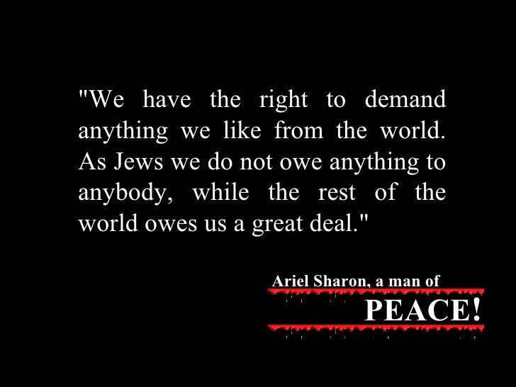 """""""We have the right to demand anything we like from the world. As Jews we do not owe anything to anybody, while the re..."""