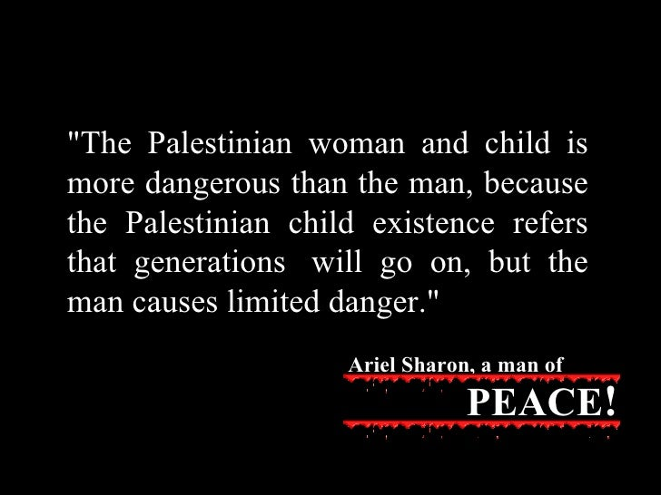 """""""The Palestinian woman and child is more dangerous than the man, because the Palestinian child existence refers that ..."""