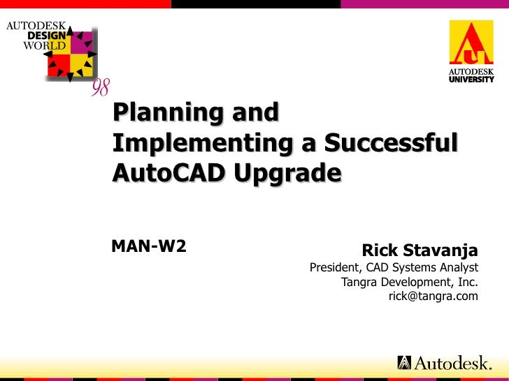 Planning and Implementing a Successful AutoCAD Upgrade Rick Stavanja President, CAD Systems Analyst Tangra Development, In...