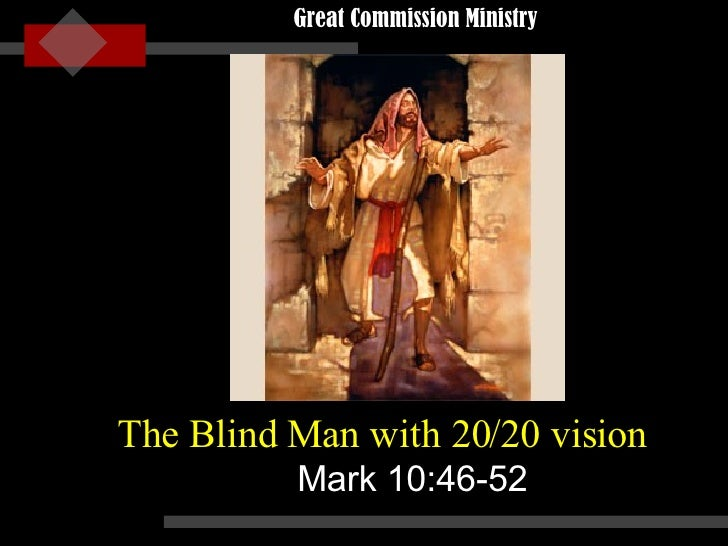 The Blind Man with 20/20 vision Mark 10:46-52 Great Commission Ministry