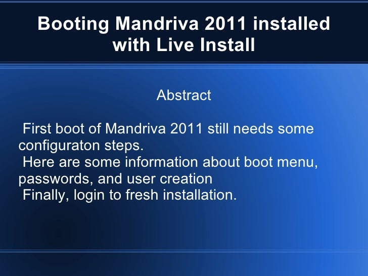 Booting Mandriva 2011 installed with Live Install Abstract <ul><li>First boot of Mandriva 2011 still needs some configurat...