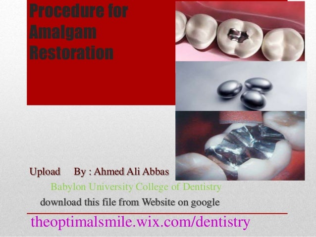 Procedure for  Amalgam  Restoration  Upload By : Ahmed Ali Abbas  Babylon University College of Dentistry  download this f...