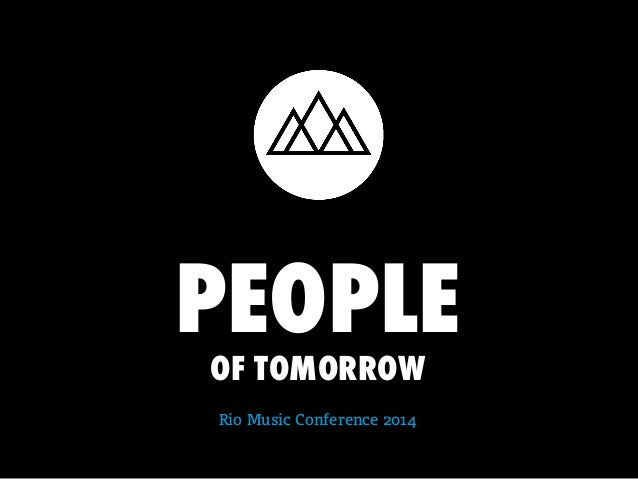PEOPLE OF TOMORROW  Rio Music Conference 2014