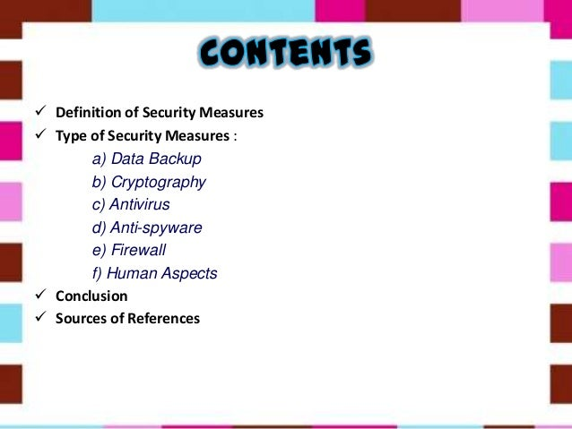  Definition of Security Measures  Type of Security Measures : a) Data Backup b) Cryptography c) Antivirus d) Anti-spywar...