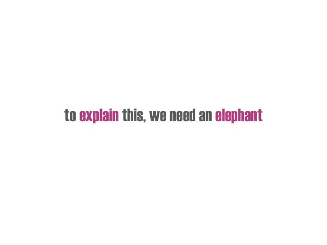 to explain this, we need an elephant